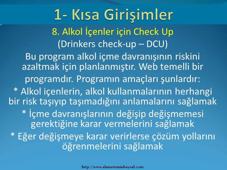 8. Alkol İçenler için Check Up (Drinkers check-up – DCU) Bu program alkol içme davranışının riskini azaltmak için planlanmıştır. Web temelli bir progr