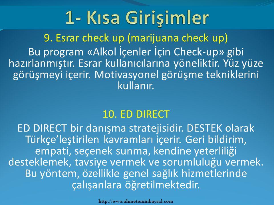 9. Esrar check up (marijuana check up) Bu program «Alkol İçenler İçin Check-up» gibi hazırlanmıştır. Esrar kullanıcılarına yöneliktir. Yüz yüze görüşm