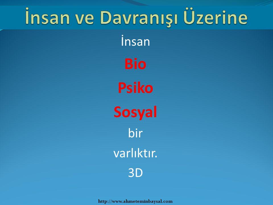 İnsan Bio Psiko Sosyal bir varlıktır. 3D http://www.ahmeteminbaysal.com