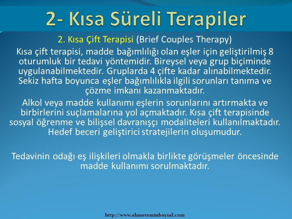 2. Kısa Çift Terapisi (Brief Couples Therapy) Kısa çift terapisi, madde bağımlılığı olan eşler için geliştirilmiş 8 oturumluk bir tedavi yöntemidir. B