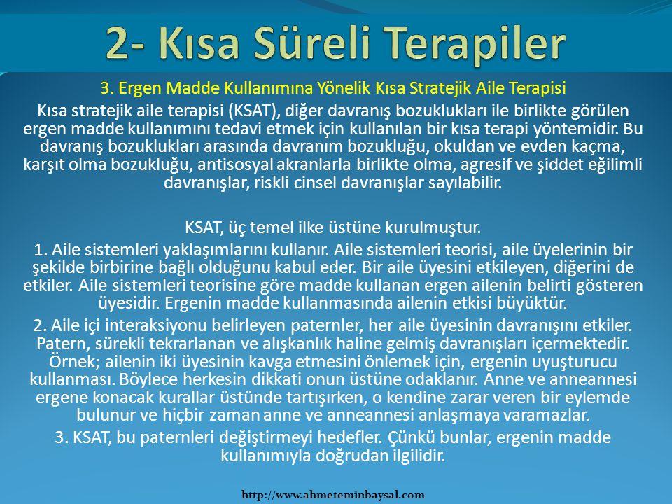 3. Ergen Madde Kullanımına Yönelik Kısa Stratejik Aile Terapisi Kısa stratejik aile terapisi (KSAT), diğer davranış bozuklukları ile birlikte görülen