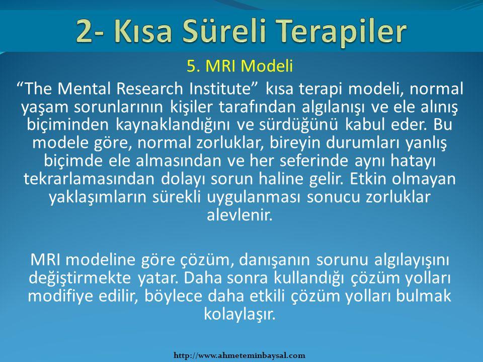 """5. MRI Modeli """"The Mental Research Institute"""" kısa terapi modeli, normal yaşam sorunlarının kişiler tarafından algılanışı ve ele alınış biçiminden kay"""
