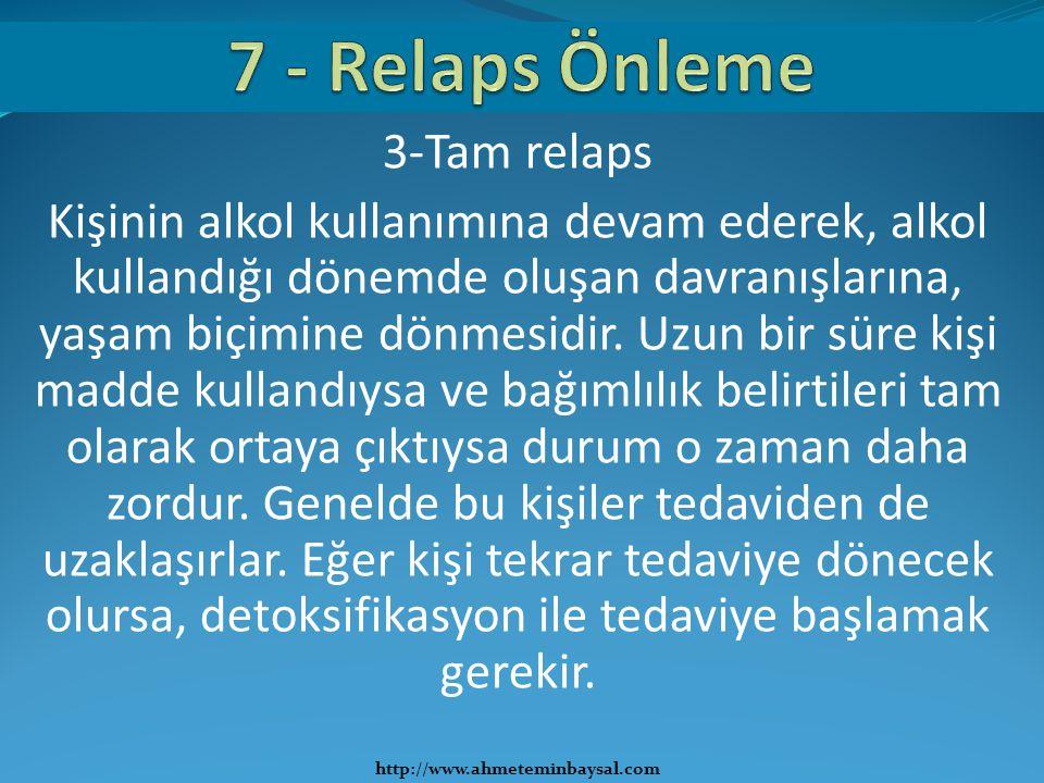 3-Tam relaps Kişinin alkol kullanımına devam ederek, alkol kullandığı dönemde oluşan davranışlarına, yaşam biçimine dönmesidir. Uzun bir süre kişi mad