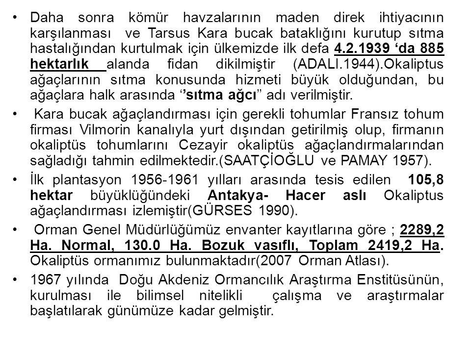 Daha sonra kömür havzalarının maden direk ihtiyacının karşılanması ve Tarsus Kara bucak bataklığını kurutup sıtma hastalığından kurtulmak için ülkemiz