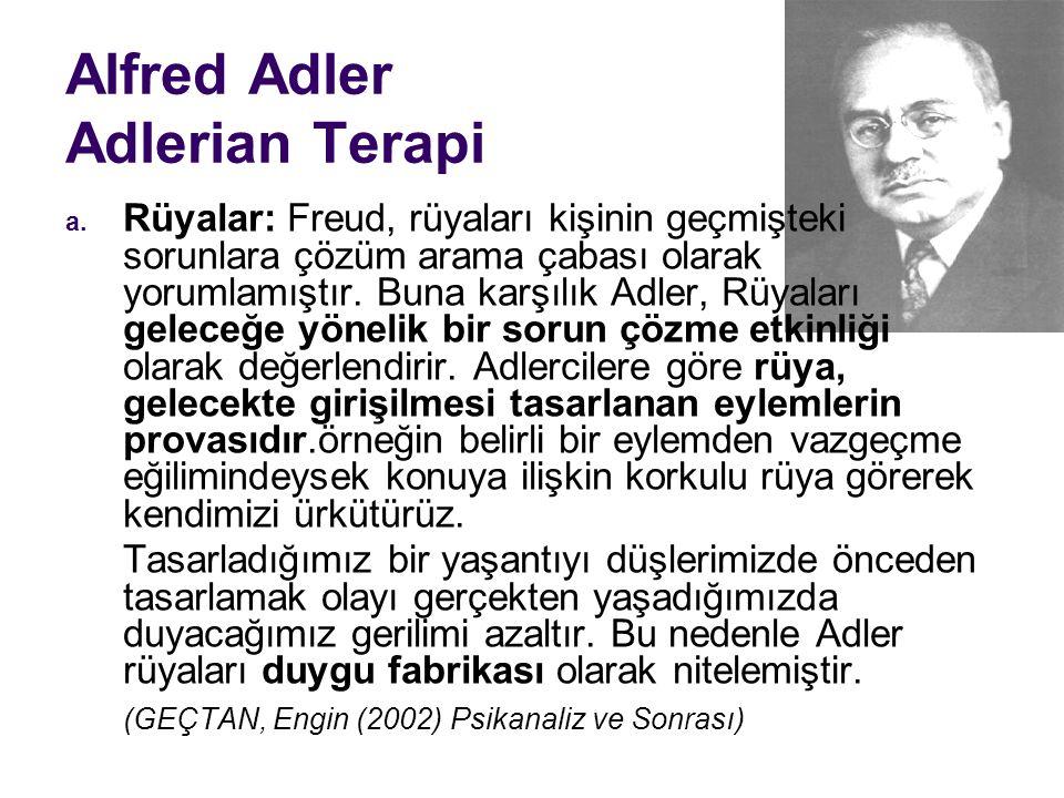 Alfred Adler Adlerian Terapi a. Rüyalar: Freud, rüyaları kişinin geçmişteki sorunlara çözüm arama çabası olarak yorumlamıştır. Buna karşılık Adler, Rü