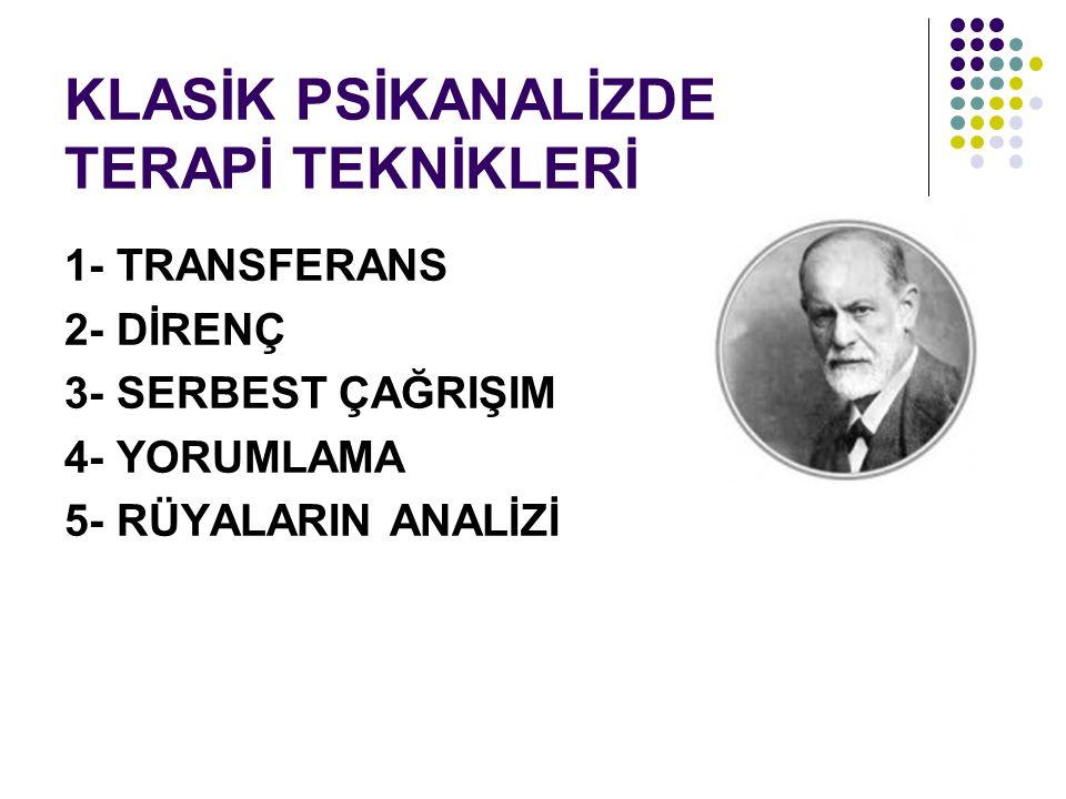 KLASİK PSİKANALİZDE TERAPİ TEKNİKLERİ 1- TRANSFERANS 2- DİRENÇ 3- SERBEST ÇAĞRIŞIM 4- YORUMLAMA 5- RÜYALARIN ANALİZİ