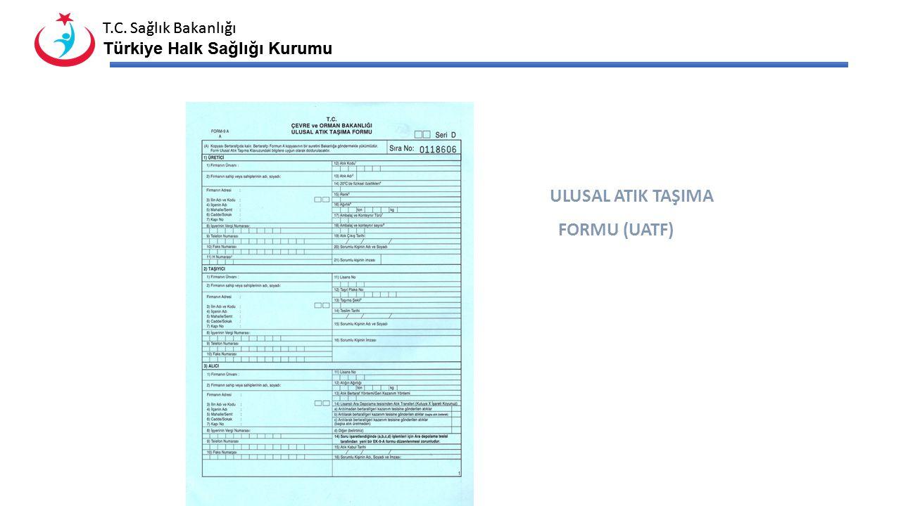 T.C. Sağlık Bakanlığı Türkiye Halk Sağlığı Kurumu T.C. Sağlık Bakanlığı Türkiye Halk Sağlığı Kurumu ULUSAL ATIK TAŞIMA FORMU (UATF)