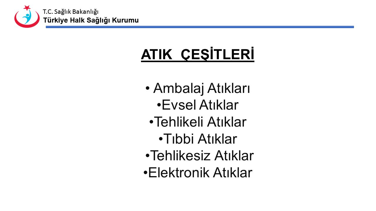 T.C. Sağlık Bakanlığı Türkiye Halk Sağlığı Kurumu T.C. Sağlık Bakanlığı Türkiye Halk Sağlığı Kurumu ATIK ÇEŞİTLERİ Ambalaj Atıkları Evsel Atıklar Tehl