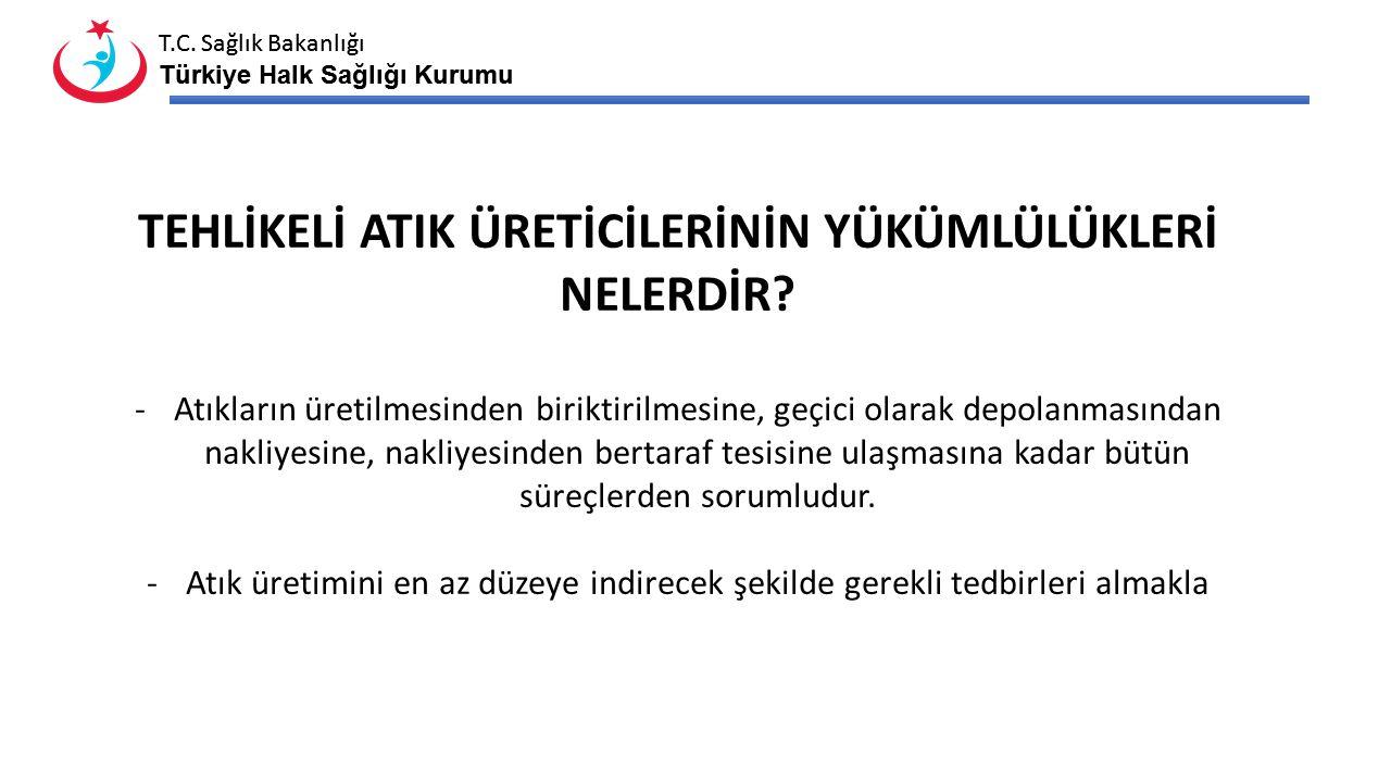 T.C. Sağlık Bakanlığı Türkiye Halk Sağlığı Kurumu T.C. Sağlık Bakanlığı Türkiye Halk Sağlığı Kurumu TEHLİKELİ ATIK ÜRETİCİLERİNİN YÜKÜMLÜLÜKLERİ NELER