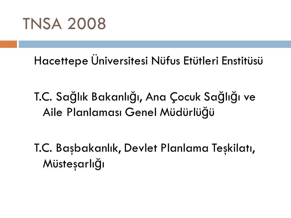 TNSA 2008 Hacettepe Üniversitesi Nüfus Etütleri Enstitüsü T.C. Sa ğ lık Bakanlı ğ ı, Ana Çocuk Sa ğ lı ğ ı ve Aile Planlaması Genel Müdürlü ğ ü T.C. B