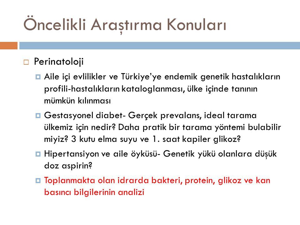 Öncelikli Araştırma Konuları  Perinatoloji  Aile içi evlilikler ve Türkiye'ye endemik genetik hastalıkların profili-hastalıkların kataloglanması, ül