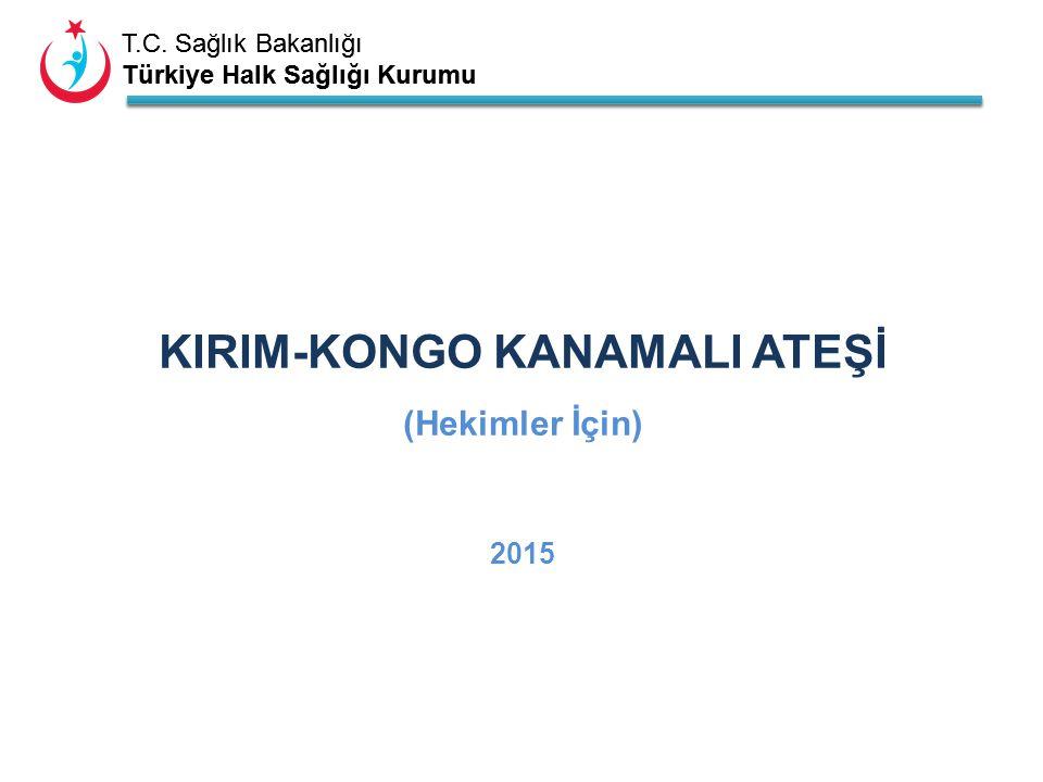 T.C. Sağlık Bakanlığı Türkiye Halk Sağlığı Kurumu T.C. Sağlık Bakanlığı Türkiye Halk Sağlığı Kurumu KIRIM-KONGO KANAMALI ATEŞİ (Hekimler İçin) 2015