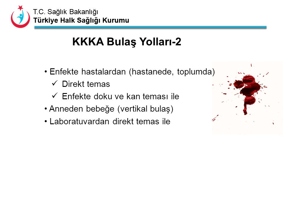 T.C. Sağlık Bakanlığı Türkiye Halk Sağlığı Kurumu T.C. Sağlık Bakanlığı Türkiye Halk Sağlığı Kurumu KKKA Bulaş Yolları-2 Enfekte hastalardan (hastaned
