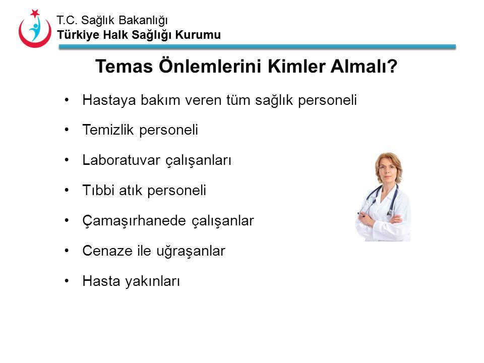 T.C. Sağlık Bakanlığı Türkiye Halk Sağlığı Kurumu T.C. Sağlık Bakanlığı Türkiye Halk Sağlığı Kurumu Hastaya bakım veren tüm sağlık personeli Temizlik