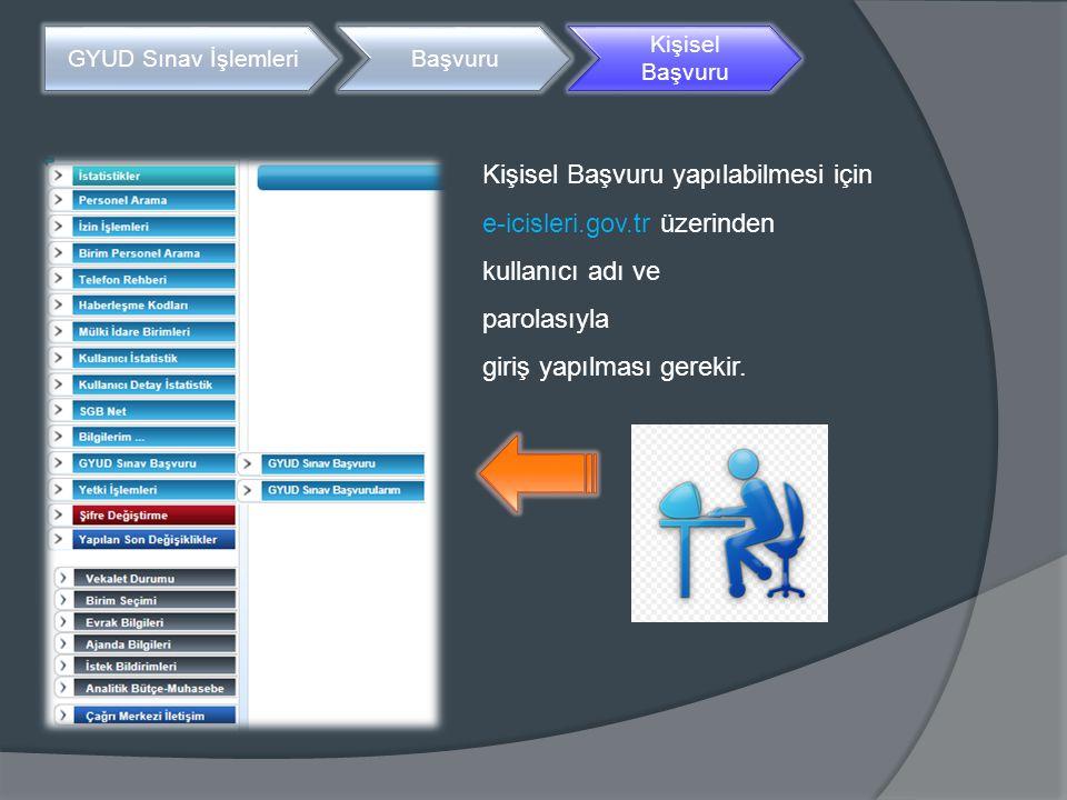 GYUD Sınav İşlemleriBaşvuru Kişisel Başvuru Kişisel Başvuru yapılabilmesi için e-icisleri.gov.tr üzerinden kullanıcı adı ve parolasıyla giriş yapılmas