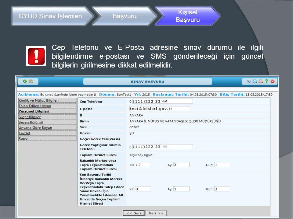 GYUD Sınav İşlemleriBaşvuru Kişisel Başvuru Cep Telefonu ve E-Posta adresine sınav durumu ile ilgili bilgilendirme e-postası ve SMS gönderileceği için