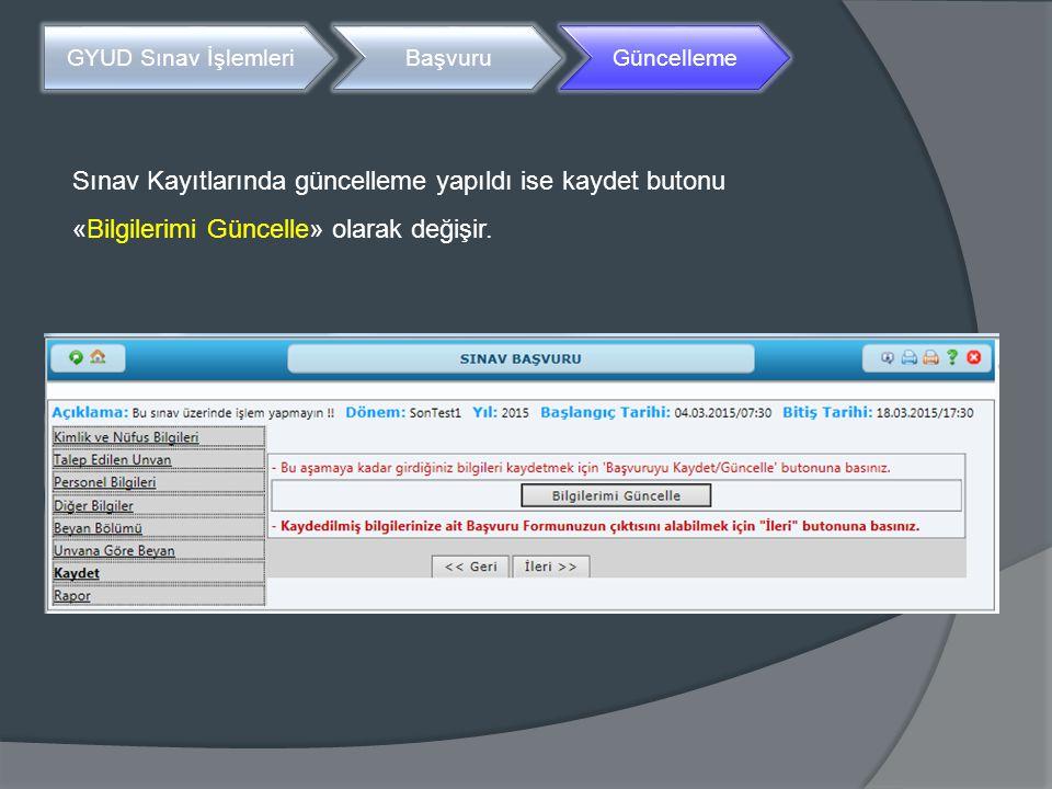 GYUD Sınav İşlemleriBaşvuruGüncelleme Sınav Kayıtlarında güncelleme yapıldı ise kaydet butonu «Bilgilerimi Güncelle» olarak değişir.