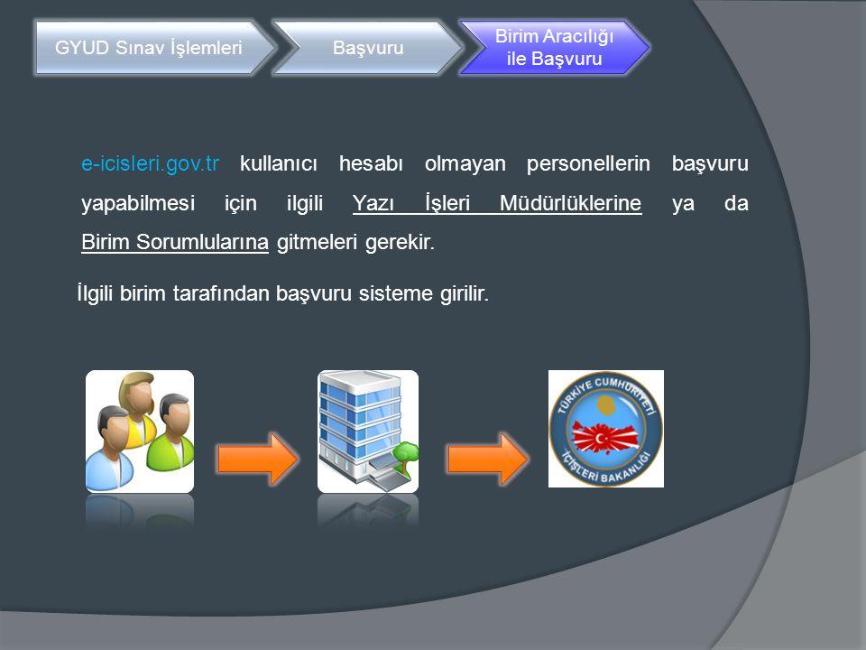 GYUD Sınav İşlemleriBaşvuru Birim Aracılığı ile Başvuru e-icisleri.gov.tr kullanıcı hesabı olmayan personellerin başvuru yapabilmesi için ilgili Yazı