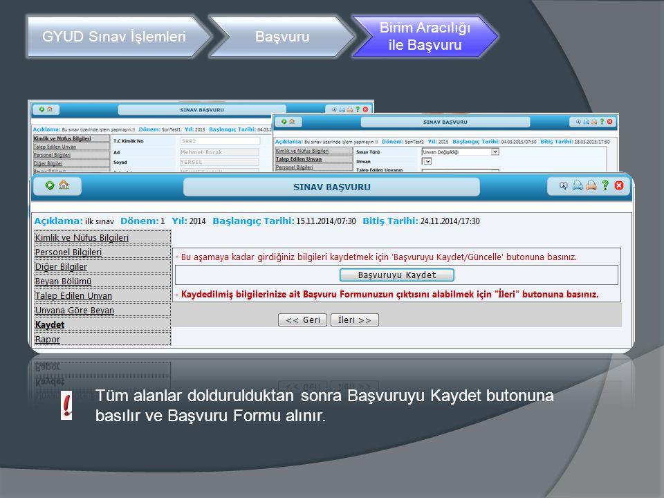 GYUD Sınav İşlemleriBaşvuru Birim Aracılığı ile Başvuru Tüm alanlar doldurulduktan sonra Başvuruyu Kaydet butonuna basılır ve Başvuru Formu alınır.