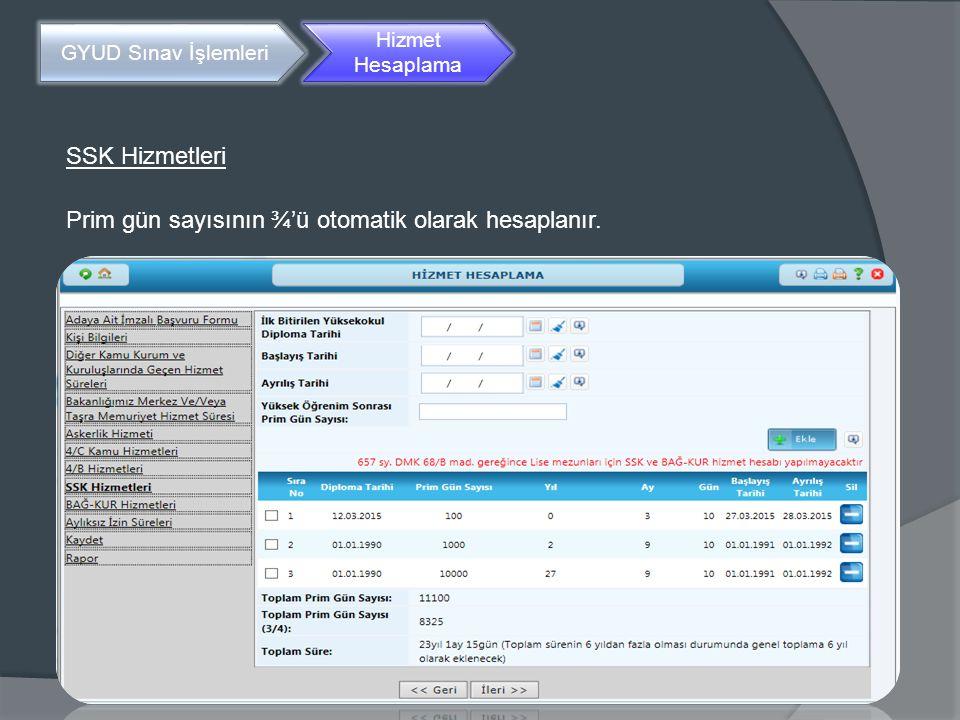 GYUD Sınav İşlemleri Hizmet Hesaplama SSK Hizmetleri Prim gün sayısının ¾'ü otomatik olarak hesaplanır.