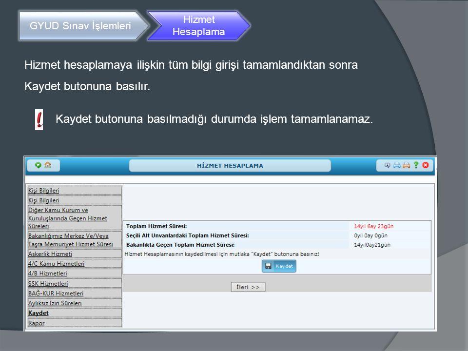 GYUD Sınav İşlemleri Hizmet Hesaplama Hizmet hesaplamaya ilişkin tüm bilgi girişi tamamlandıktan sonra Kaydet butonuna basılır. Kaydet butonuna basılm