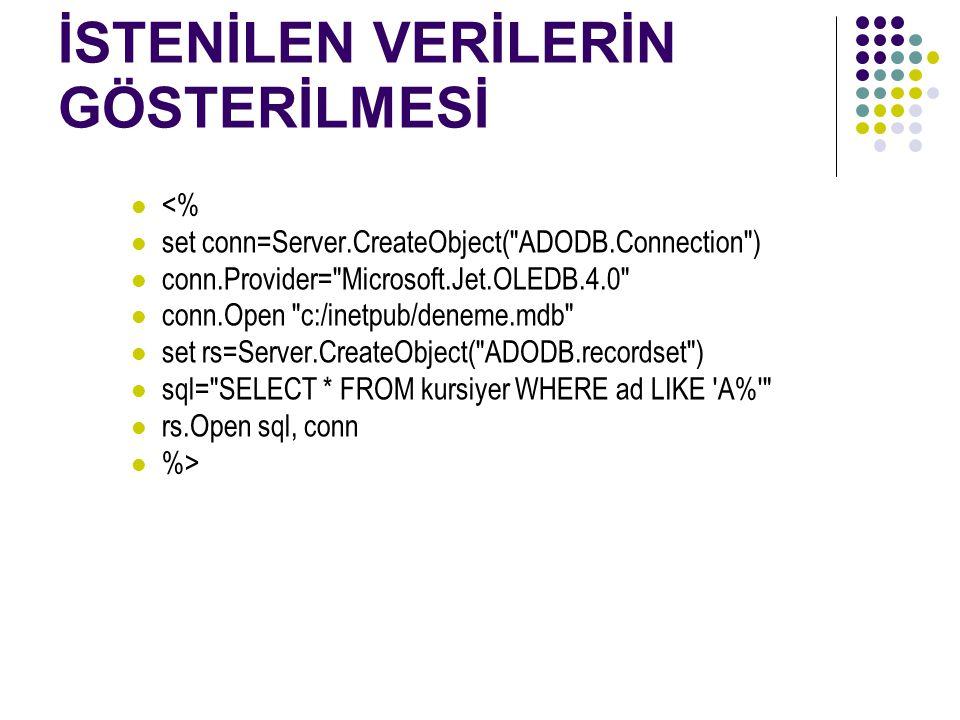 İSTENİLEN VERİLERİN GÖSTERİLMESİ <% set conn=Server.CreateObject( ADODB.Connection ) conn.Provider= Microsoft.Jet.OLEDB.4.0 conn.Open c:/inetpub/deneme.mdb set rs=Server.CreateObject( ADODB.recordset ) sql= SELECT * FROM kursiyer WHERE ad LIKE A% rs.Open sql, conn %>