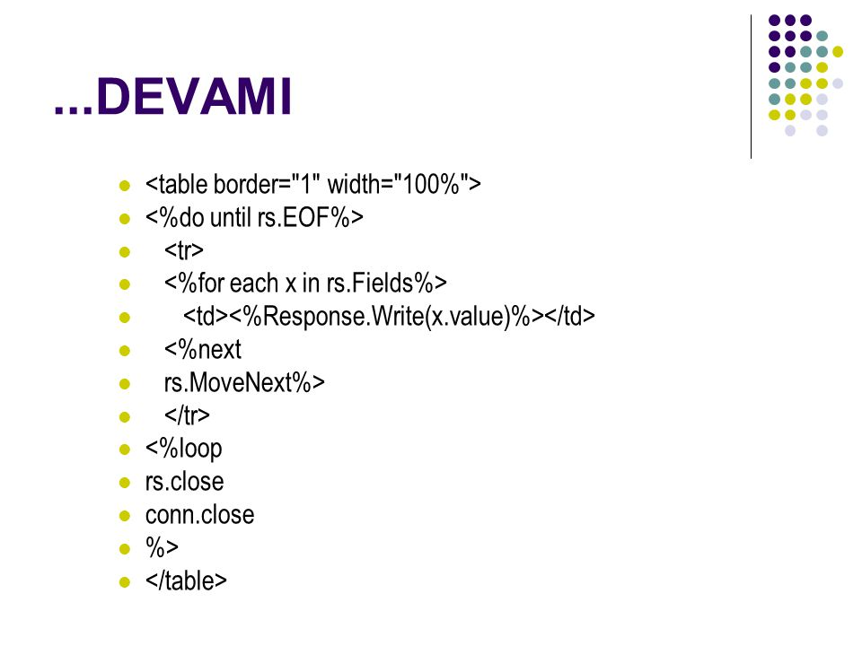 ...DEVAMI <%next rs.MoveNext%> <%loop rs.close conn.close %>