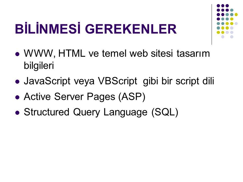 BİLİNMESİ GEREKENLER WWW, HTML ve temel web sitesi tasarım bilgileri JavaScript veya VBScript gibi bir script dili Active Server Pages (ASP) Structured Query Language (SQL)