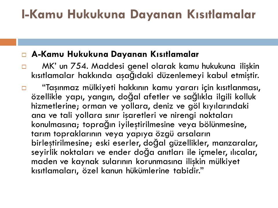 I-Kamu Hukukuna Dayanan Kısıtlamalar  A-Kamu Hukukuna Dayanan Kısıtlamalar  MK' un 754. Maddesi genel olarak kamu hukukuna ilişkin kısıtlamalar hakk