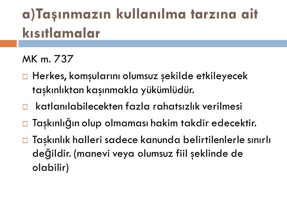 a)Taşınmazın kullanılma tarzına ait kısıtlamalar MK m.
