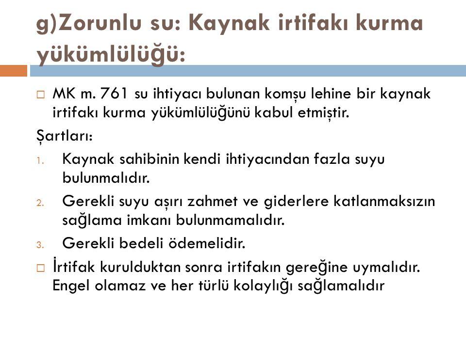 g)Zorunlu su: Kaynak irtifakı kurma yükümlülü ğ ü:  MK m.