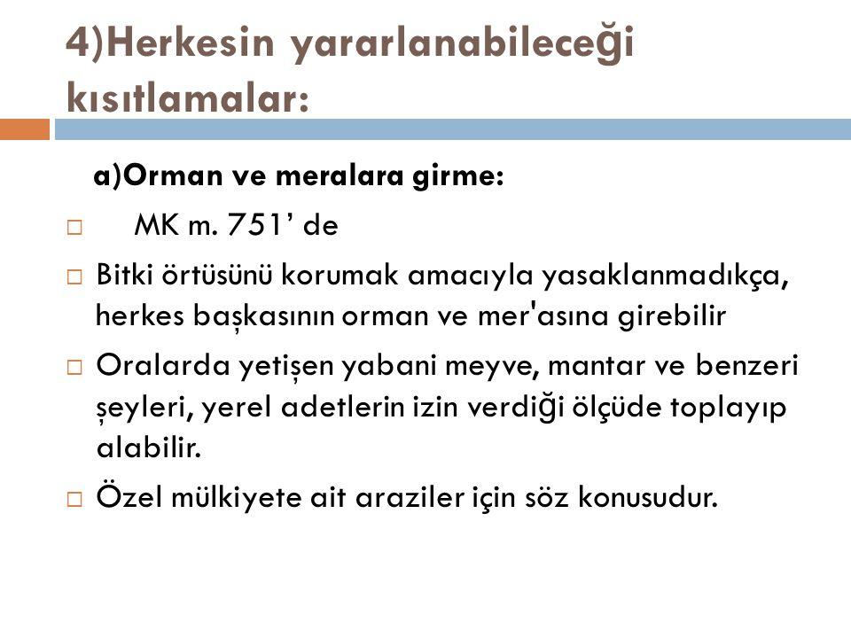 4)Herkesin yararlanabilece ğ i kısıtlamalar: a)Orman ve meralara girme:  MK m. 751' de  Bitki örtüsünü korumak amacıyla yasaklanmadıkça, herkes başk