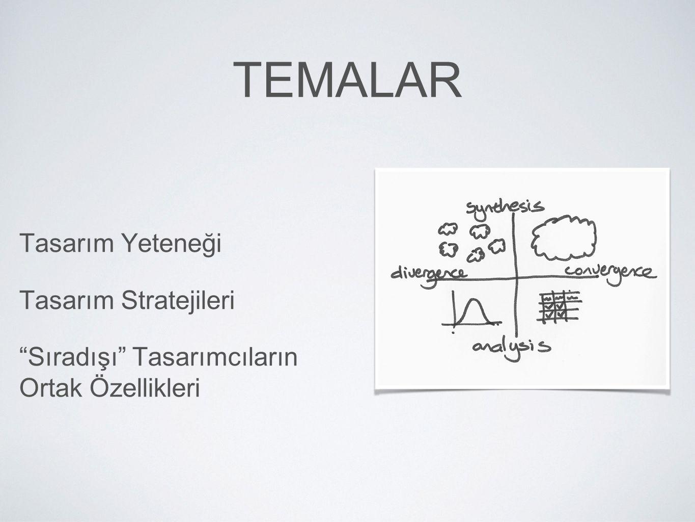"""TEMALAR Tasarım Yeteneği Tasarım Stratejileri """"Sıradışı"""" Tasarımcıların Ortak Özellikleri"""