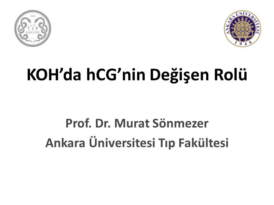 KOH'da hCG'nin Değişen Rolü -Farklı bir endokrin profil -Farklı endometrial reseptivite -Farklı foliküler dinamikler -Daha fazla iyi kalite embriyolar ?