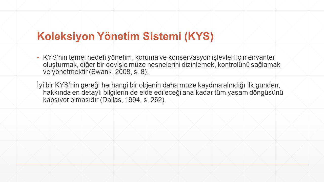 Koleksiyon Yönetim Sistemi (KYS) ▪KYS'nin temel hedefi yönetim, koruma ve konservasyon işlevleri için envanter oluşturmak, diğer bir deyişle müze nesn