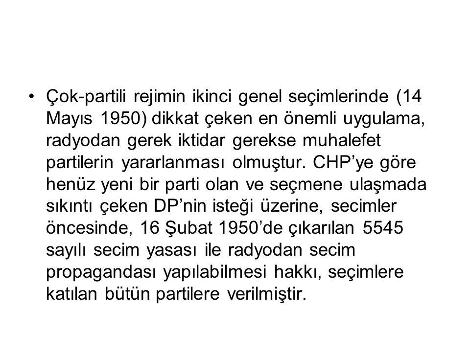 Çok-partili rejimin ikinci genel seçimlerinde (14 Mayıs 1950) dikkat çeken en önemli uygulama, radyodan gerek iktidar gerekse muhalefet partilerin yararlanması olmuştur.