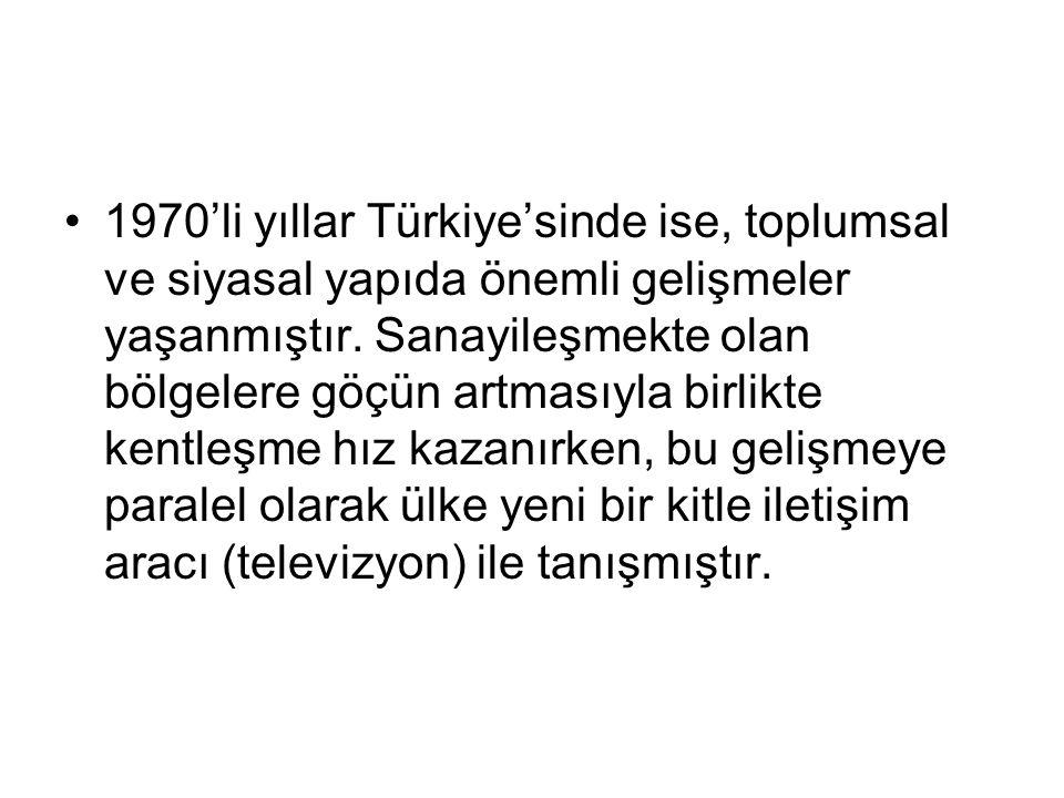 1970'li yıllar Türkiye'sinde ise, toplumsal ve siyasal yapıda önemli gelişmeler yaşanmıştır.