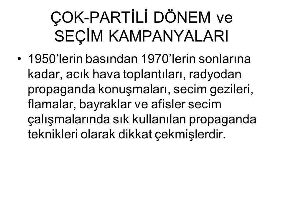1970'lerle birlikte Türkiye'de secim kampanyalarının cehresi yavaş yavaş değişmiştir.