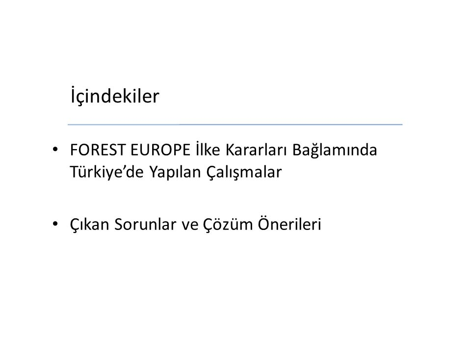 İçindekiler FOREST EUROPE İlke Kararları Bağlamında Türkiye'de Yapılan Çalışmalar Çıkan Sorunlar ve Çözüm Önerileri