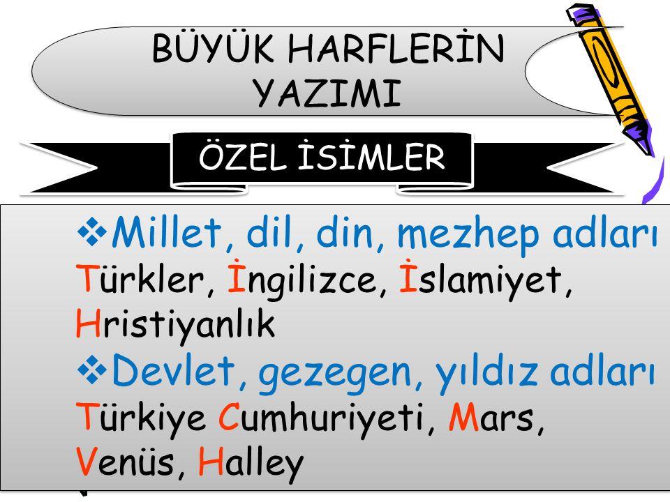 BÜYÜK HARFLERİN YAZIMI  Millet, dil, din, mezhep adları Türkler, İngilizce, İslamiyet, Hristiyanlık  Devlet, gezegen, yıldız adları Türkiye Cumhuriy