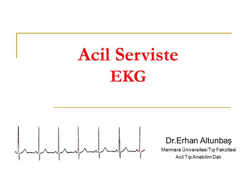 Acil Serviste EKG Dr.Erhan Altunbaş Marmara Üniversitesi Tıp Fakültesi Acil Tıp Anabilim Dalı