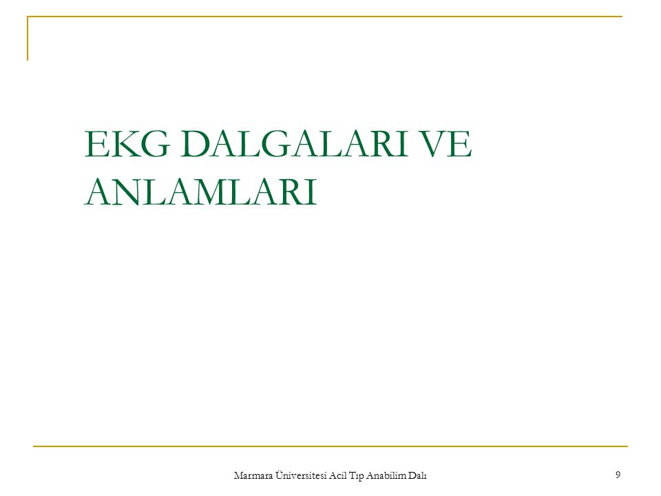 Marmara Üniversitesi Acil Tıp Anabilim Dalı 9 EKG DALGALARI VE ANLAMLARI