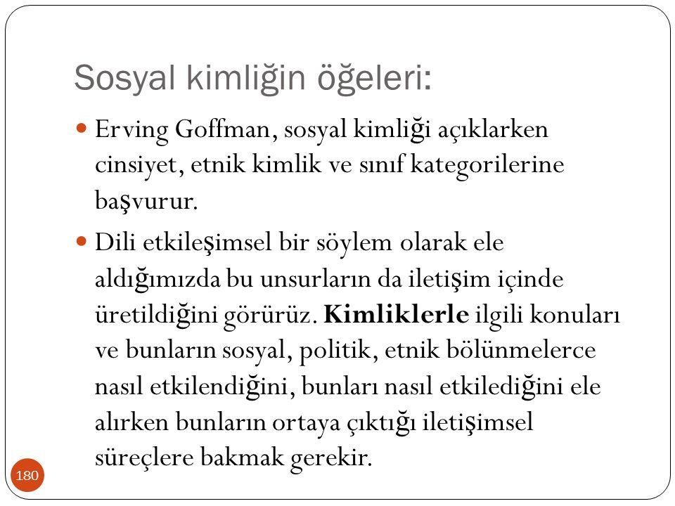 Sosyal kimliğin öğeleri: 180 Erving Goffman, sosyal kimli ğ i açıklarken cinsiyet, etnik kimlik ve sınıf kategorilerine ba ş vurur. Dili etkile ş imse