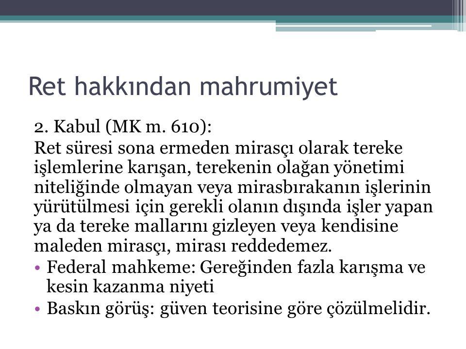 Ret hakkından mahrumiyet 2. Kabul (MK m. 610): Ret süresi sona ermeden mirasçı olarak tereke işlemlerine karışan, terekenin olağan yönetimi niteliğind