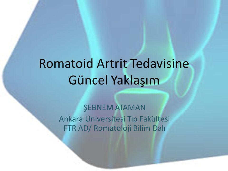 Romatoid Artrit Tedavisine Güncel Yaklaşım ŞEBNEM ATAMAN Ankara Üniversitesi Tıp Fakültesi FTR AD/ Romatoloji Bilim Dalı