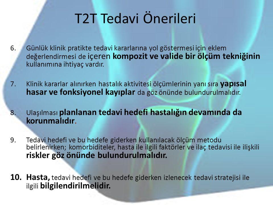 T2T Tedavi Önerileri 6.Günlük klinik pratikte tedavi kararlarına yol göstermesi için eklem değerlendirmesi de içeren kompozit ve valide bir ölçüm tekn