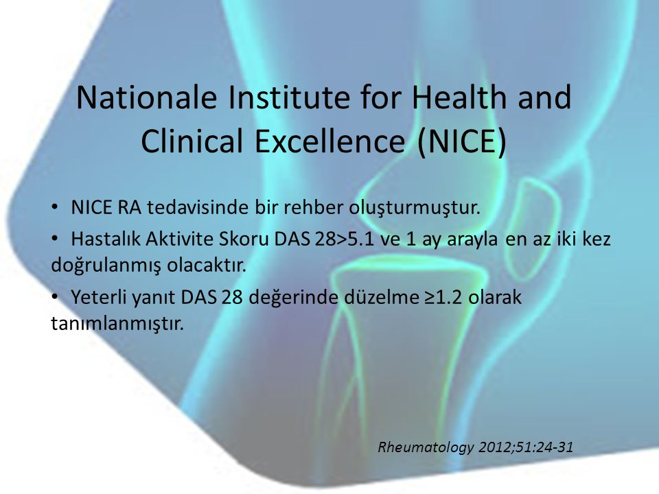 Nationale Institute for Health and Clinical Excellence (NICE) NICE RA tedavisinde bir rehber oluşturmuştur. Hastalık Aktivite Skoru DAS 28>5.1 ve 1 ay