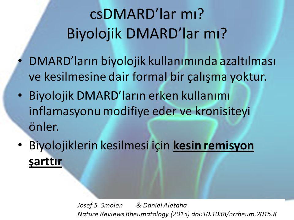 csDMARD'lar mı? Biyolojik DMARD'lar mı? DMARD'ların biyolojik kullanımında azaltılması ve kesilmesine dair formal bir çalışma yoktur. Biyolojik DMARD'