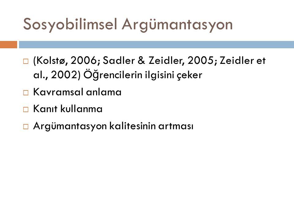 Sosyobilimsel Argümantasyon  (Kolstø, 2006; Sadler & Zeidler, 2005; Zeidler et al., 2002) Ö ğ rencilerin ilgisini çeker  Kavramsal anlama  Kanıt kullanma  Argümantasyon kalitesinin artması