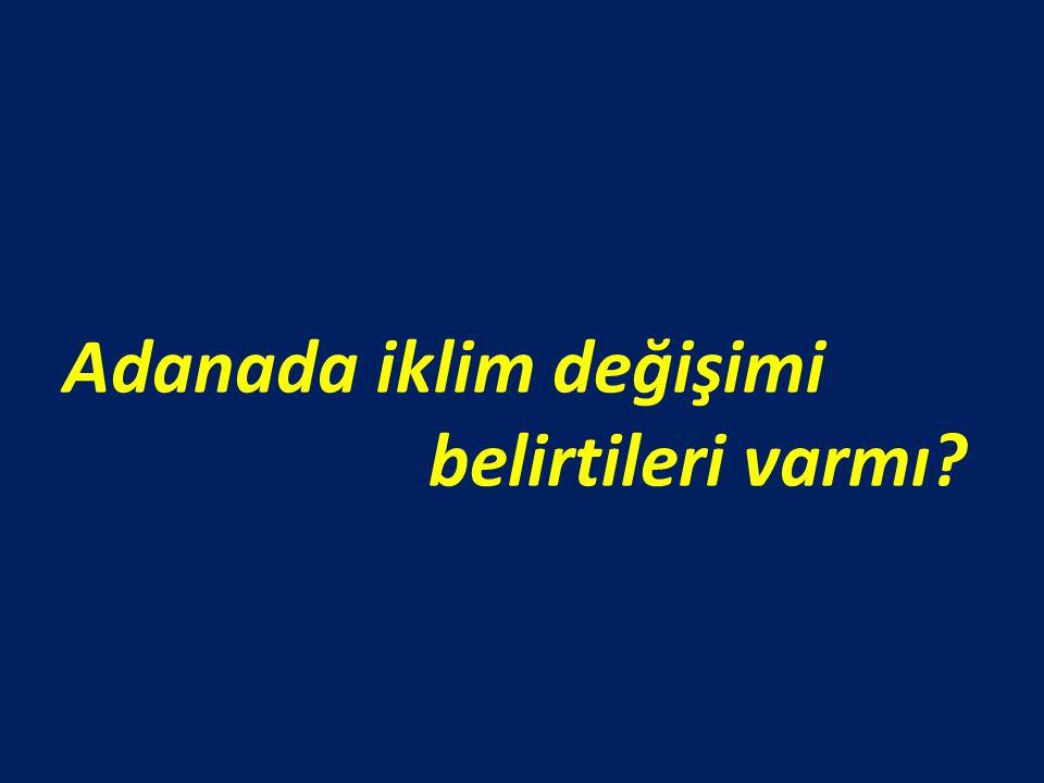 Adanada iklim değişimi belirtileri varmı?